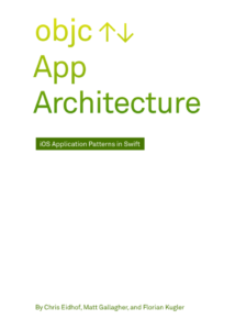 objc App Architecture by Eidhof, Gallagher, and Kugler